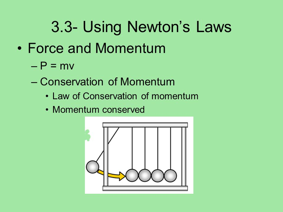 3.3- Using Newton's Laws Force and Momentum P = mv