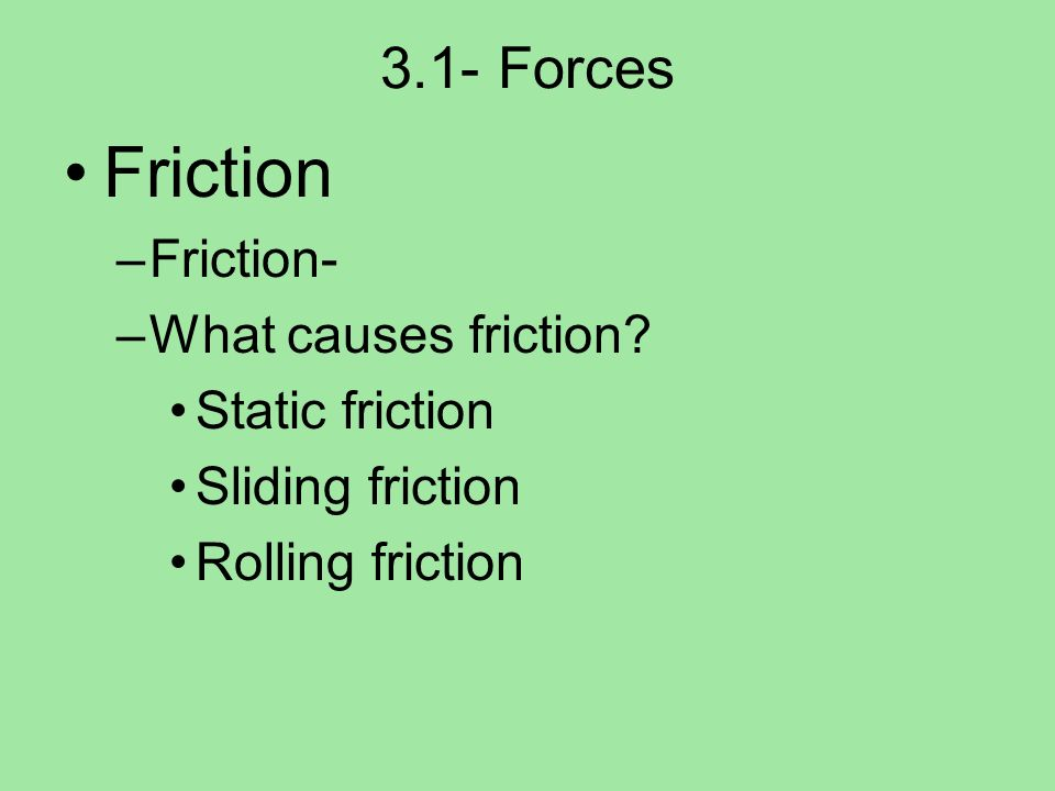 Friction 3.1- Forces Friction- What causes friction Static friction