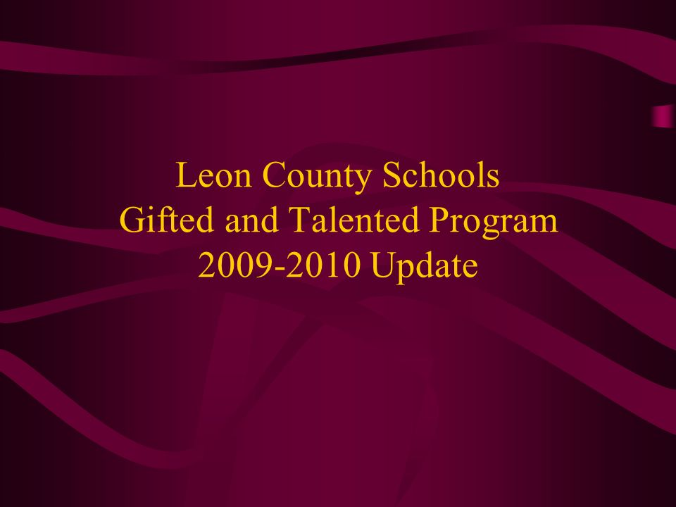 Leon County Schools Gifted and Talented Program 2009-2010 Update