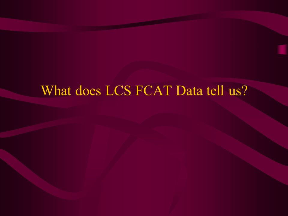 What does LCS FCAT Data tell us