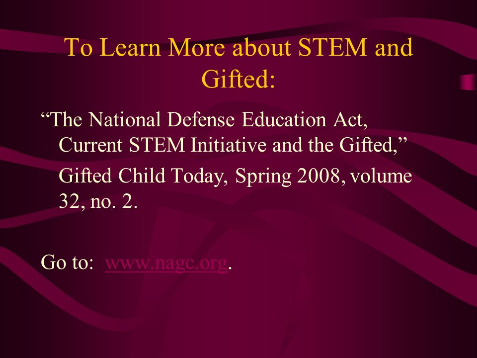 To Learn More about STEM and Gifted: