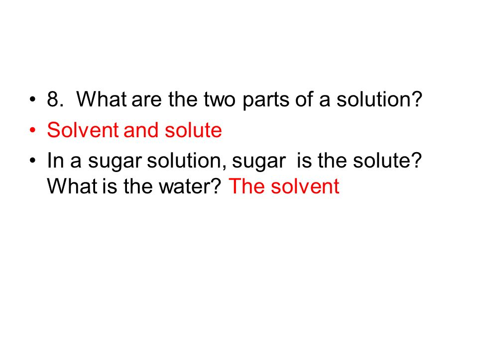 8. What are the two parts of a solution