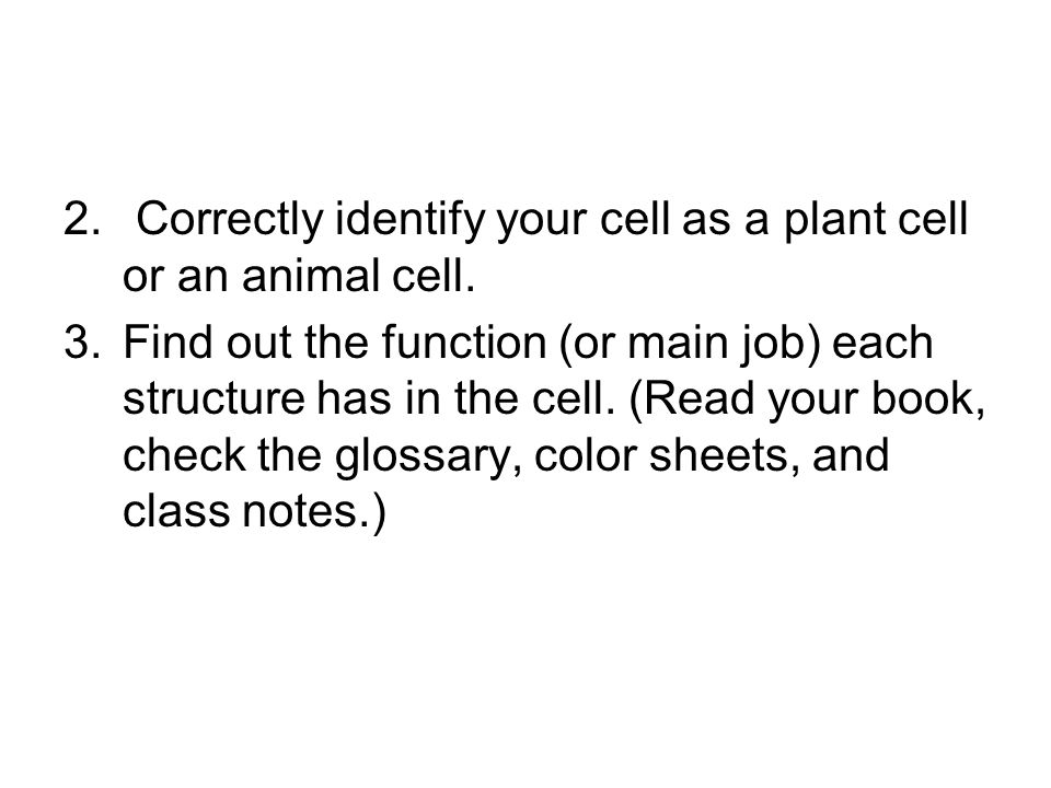 Correctly identify your cell as a plant cell or an animal cell.