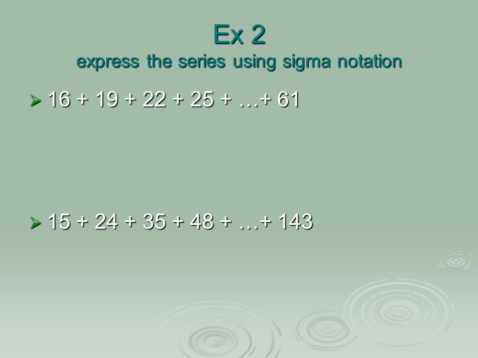 Ex 2 express the series using sigma notation