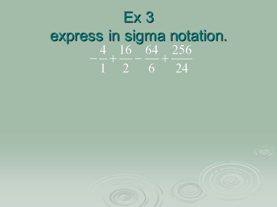Ex 3 express in sigma notation.