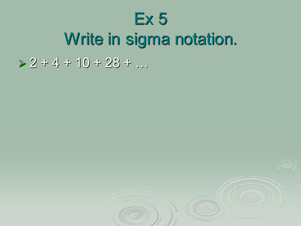 Ex 5 Write in sigma notation.