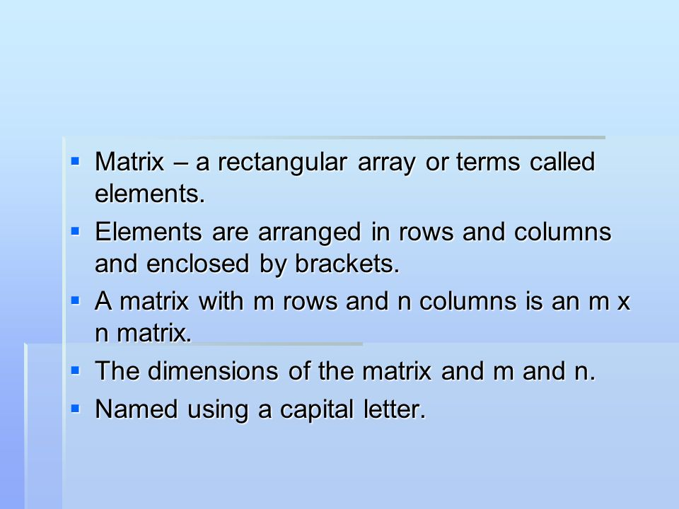 Matrix – a rectangular array or terms called elements.