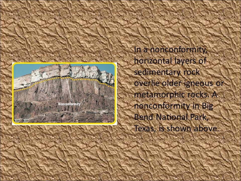 In a nonconformity, horizontal layers of sedimentary rock overlie older igneous or metamorphic rocks.