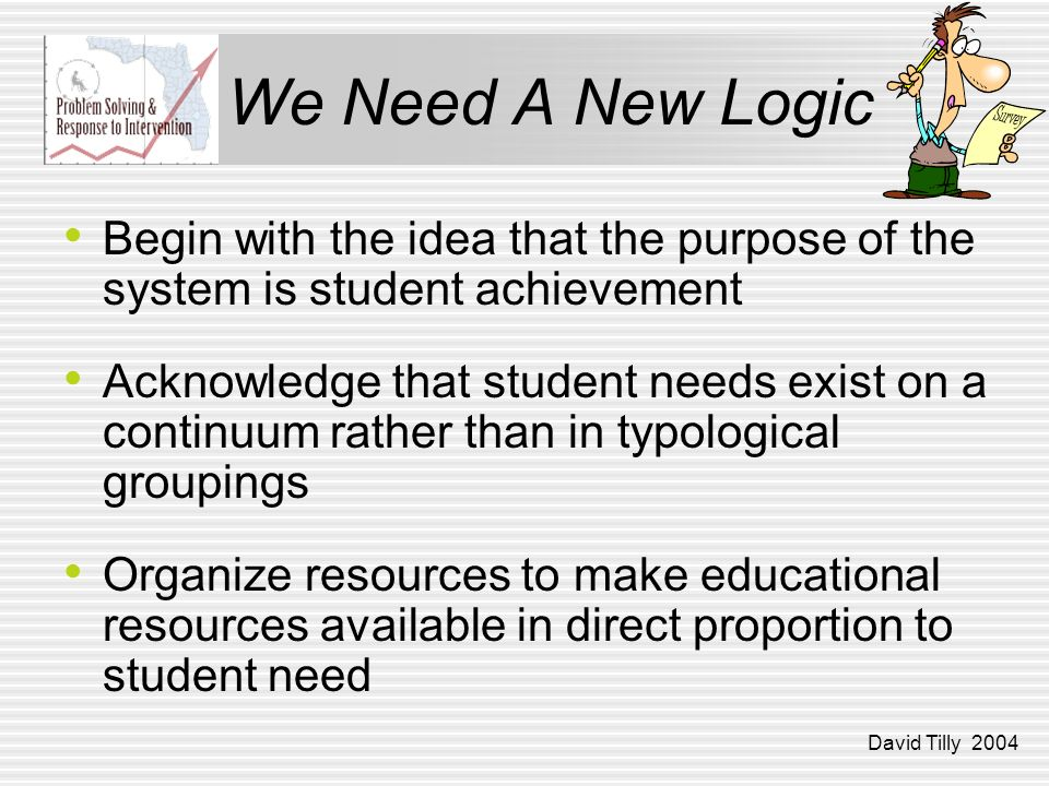 We Need A New Logic Begin with the idea that the purpose of the system is student achievement.