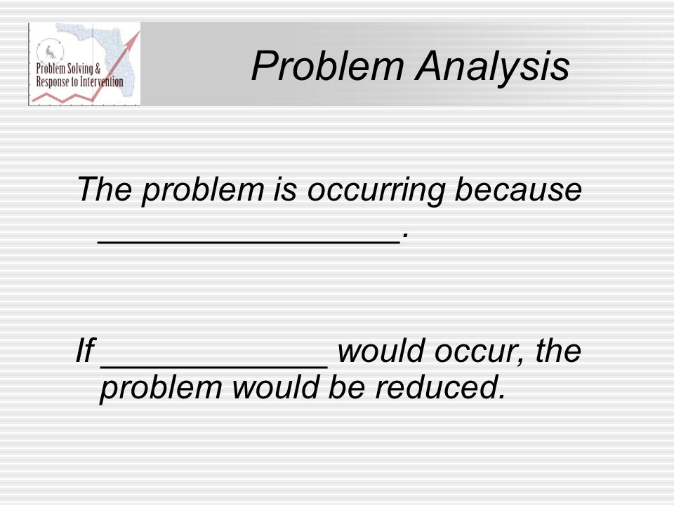Problem Analysis The problem is occurring because ________________.
