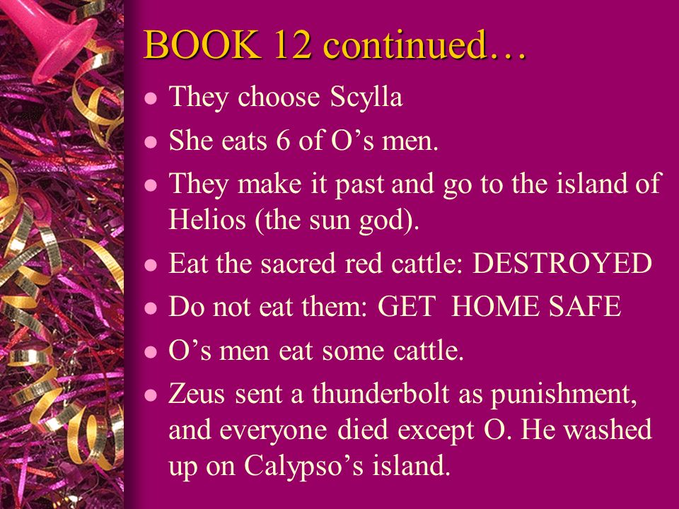 BOOK 12 continued… They choose Scylla She eats 6 of O's men.