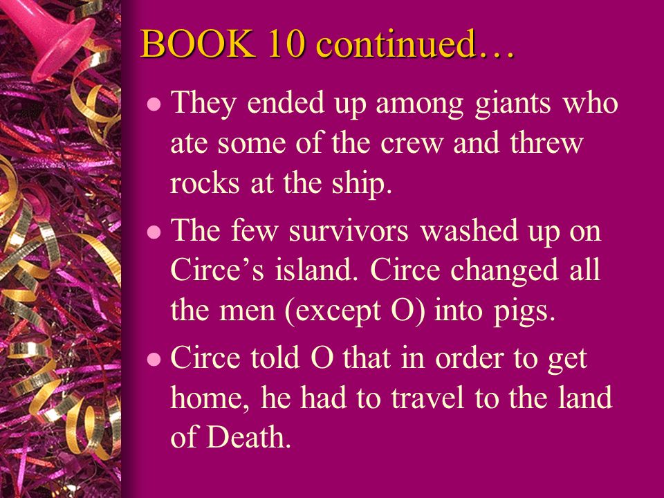 BOOK 10 continued… They ended up among giants who ate some of the crew and threw rocks at the ship.