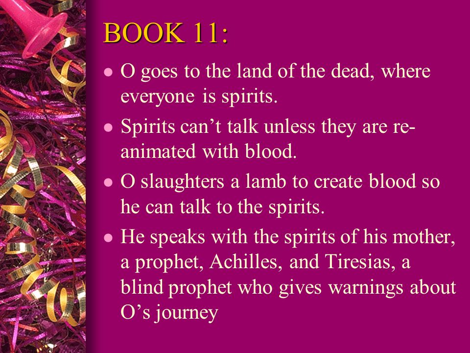BOOK 11: O goes to the land of the dead, where everyone is spirits.