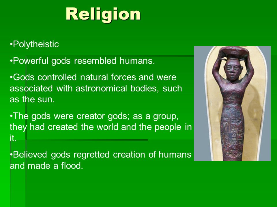 Religion Polytheistic Powerful gods resembled humans.