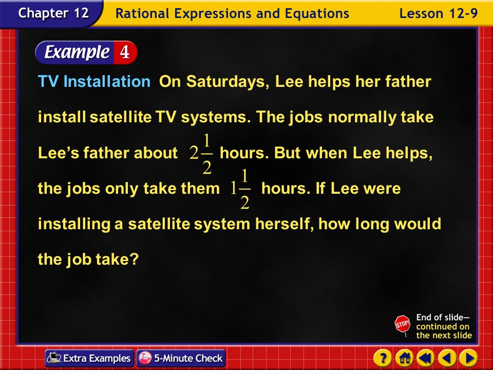 TV Installation On Saturdays, Lee helps her father install satellite TV systems. The jobs normally take Lee's father about hours. But when Lee helps, the jobs only take them hours. If Lee were installing a satellite system herself, how long would the job take