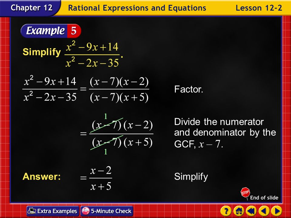 Divide the numerator and denominator by the GCF, x – 7.