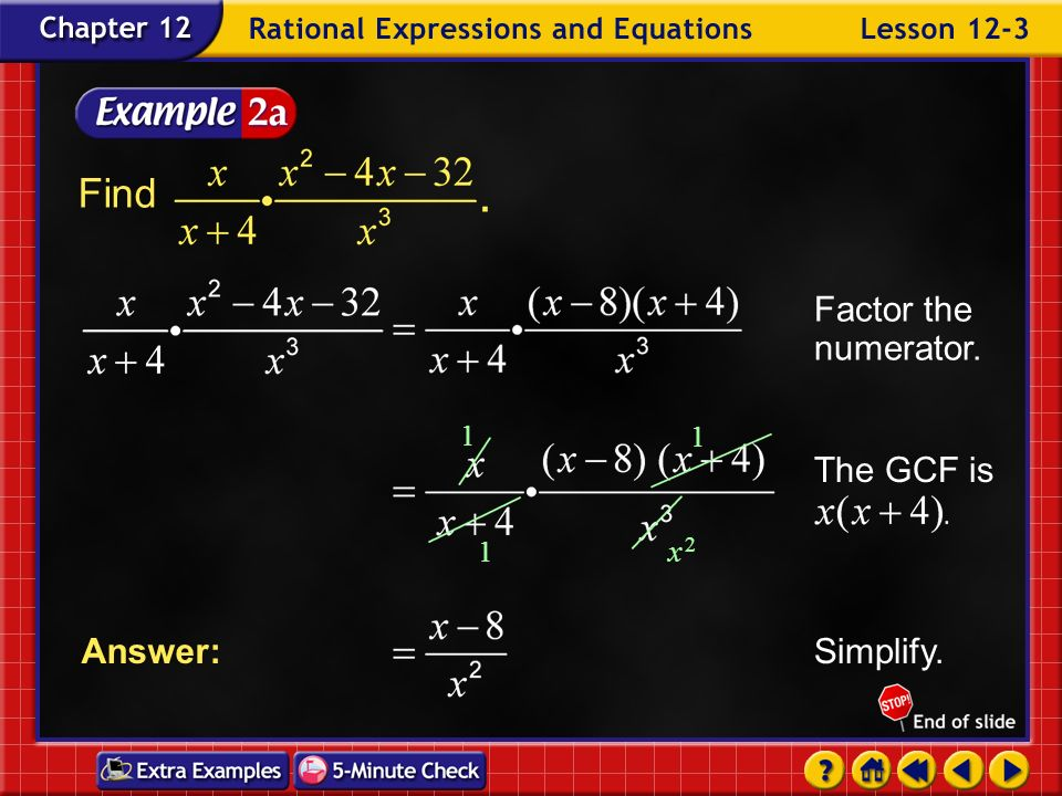 Find Factor the numerator. The GCF is Simplify. Answer: x 2 1