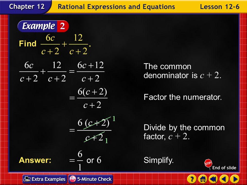 The common denominator is c + 2.
