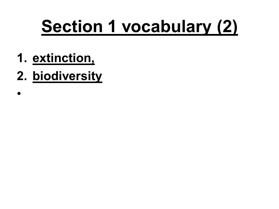 Section 1 vocabulary (2) extinction, biodiversity