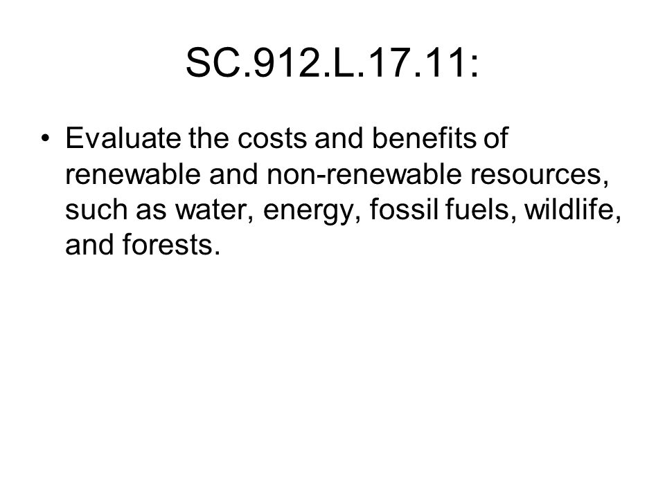 SC.912.L.17.11: Evaluate the costs and benefits of renewable and non-renewable resources, such as water, energy, fossil fuels, wildlife, and forests.