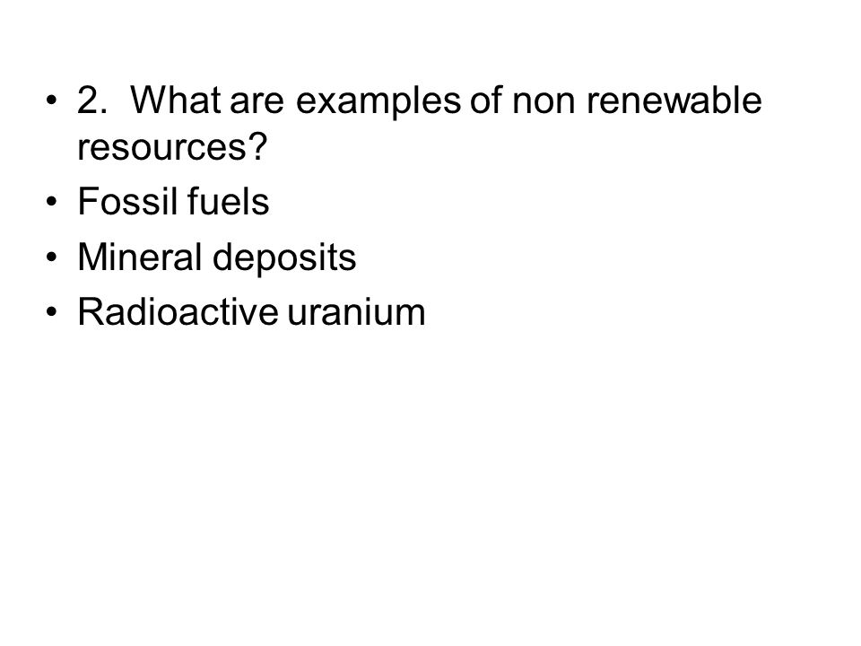 2. What are examples of non renewable resources