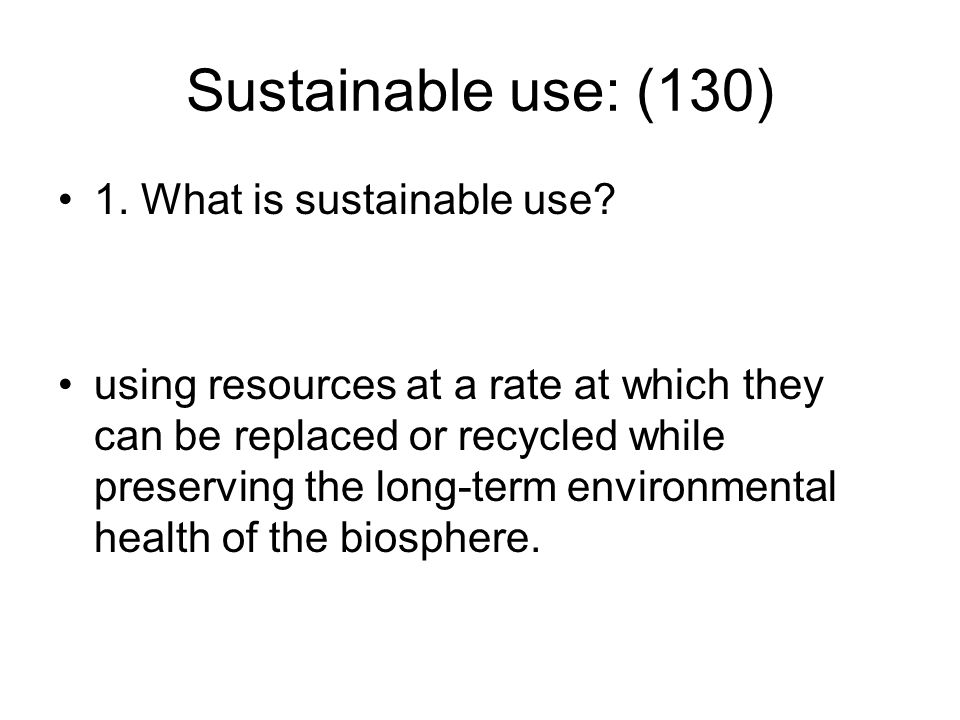 Sustainable use: (130) 1. What is sustainable use