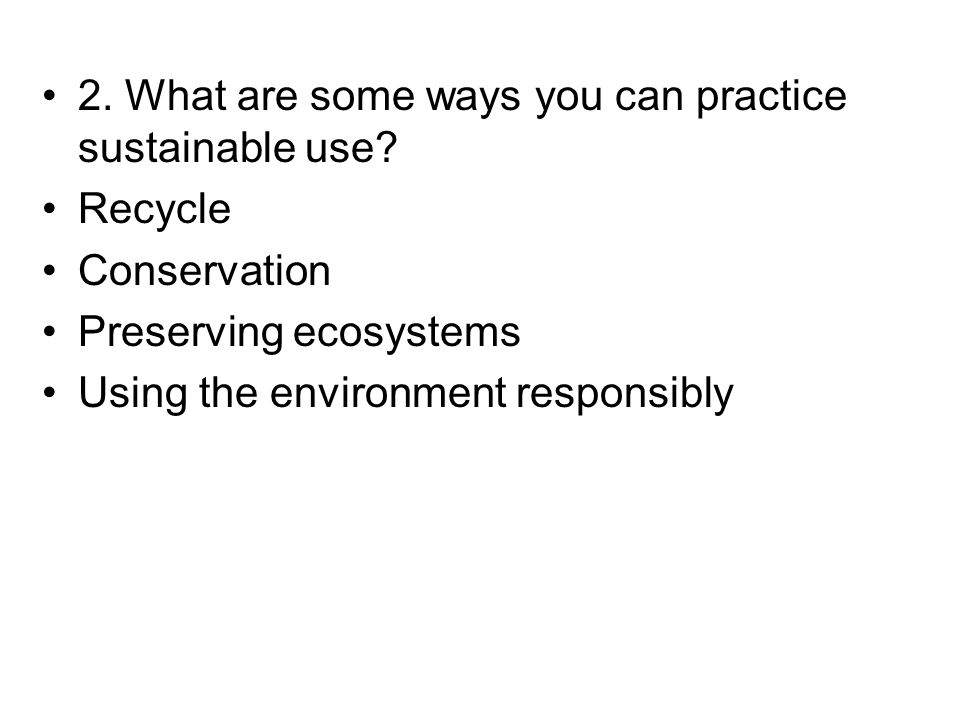 2. What are some ways you can practice sustainable use