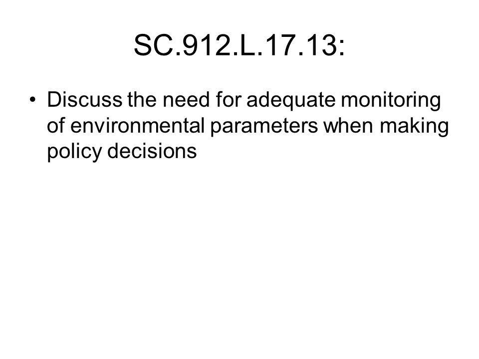 SC.912.L.17.13: Discuss the need for adequate monitoring of environmental parameters when making policy decisions.