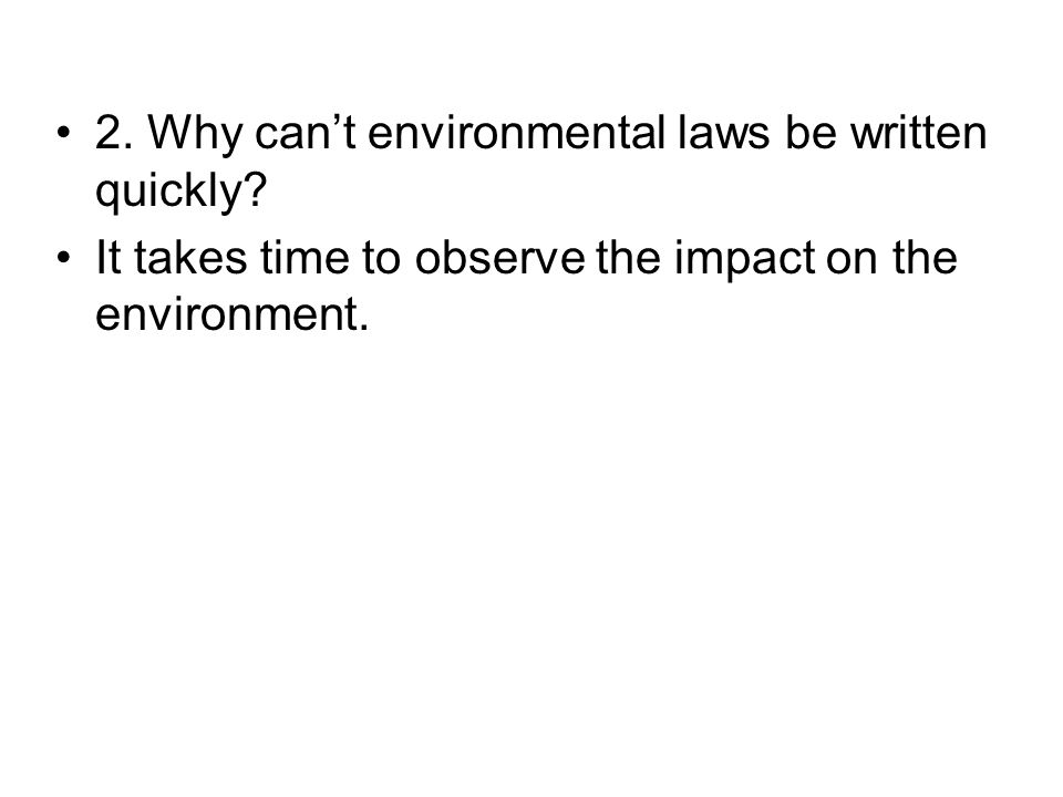 2. Why can't environmental laws be written quickly