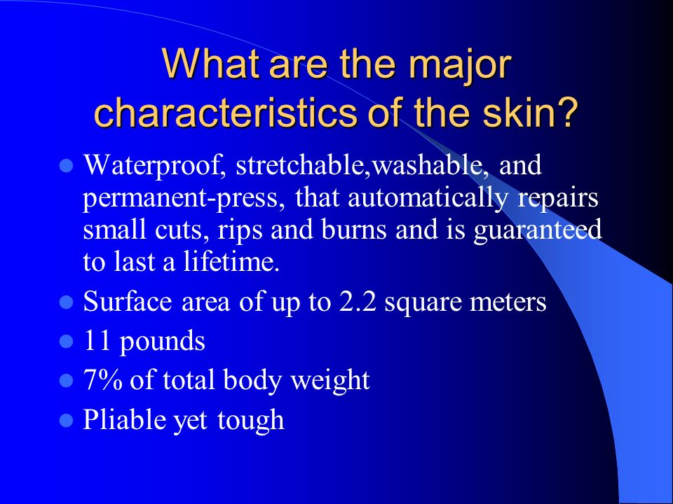 What are the major characteristics of the skin