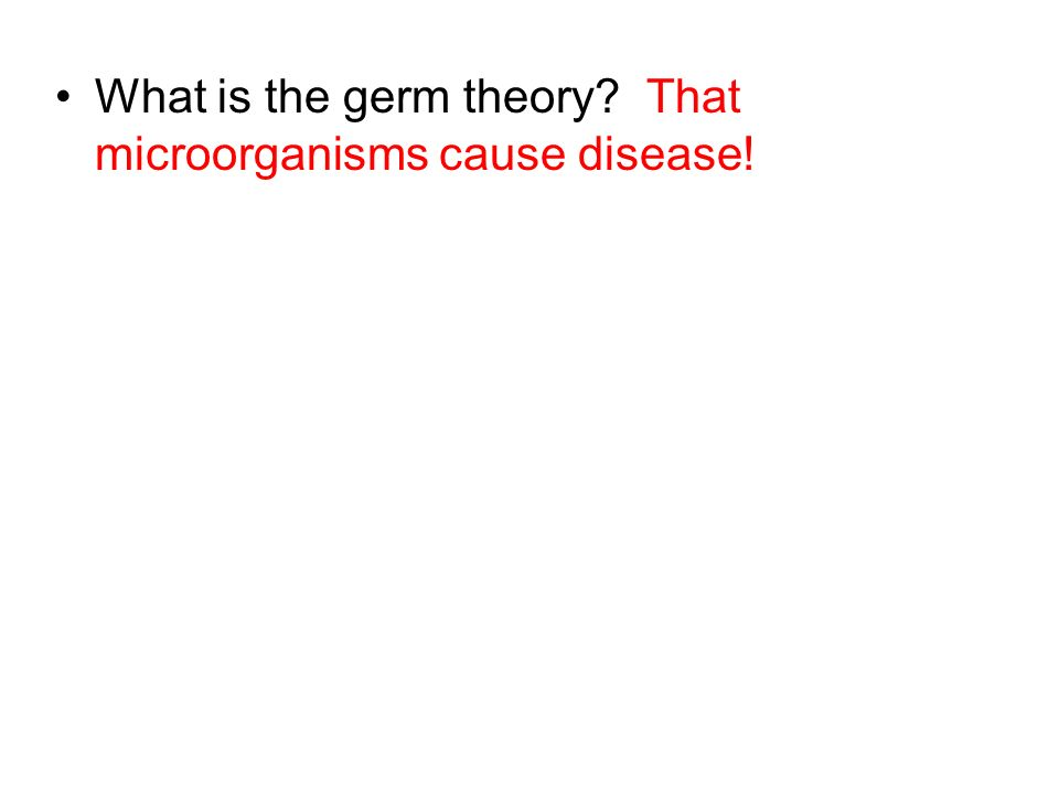 What is the germ theory That microorganisms cause disease!