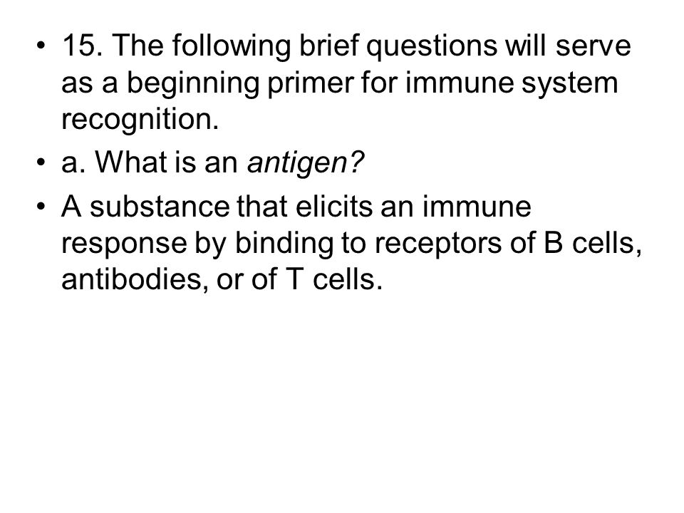 15. The following brief questions will serve as a beginning primer for immune system recognition.