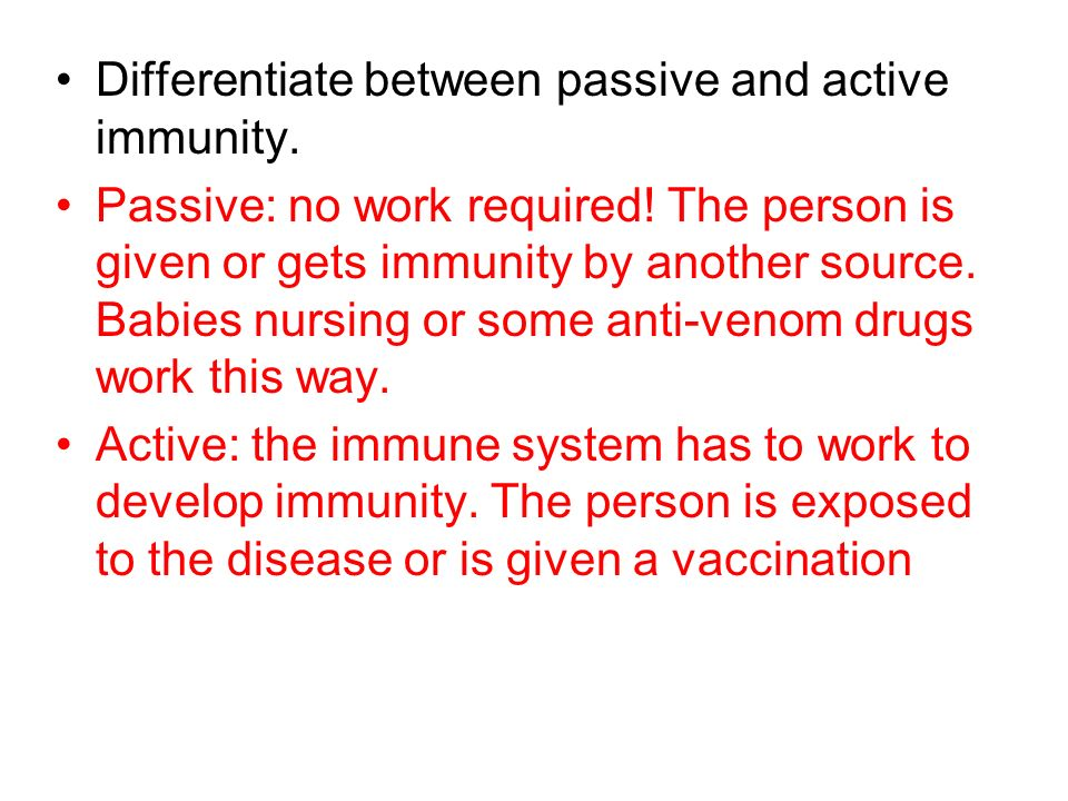 Differentiate between passive and active immunity.