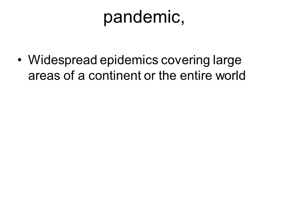 pandemic, Widespread epidemics covering large areas of a continent or the entire world