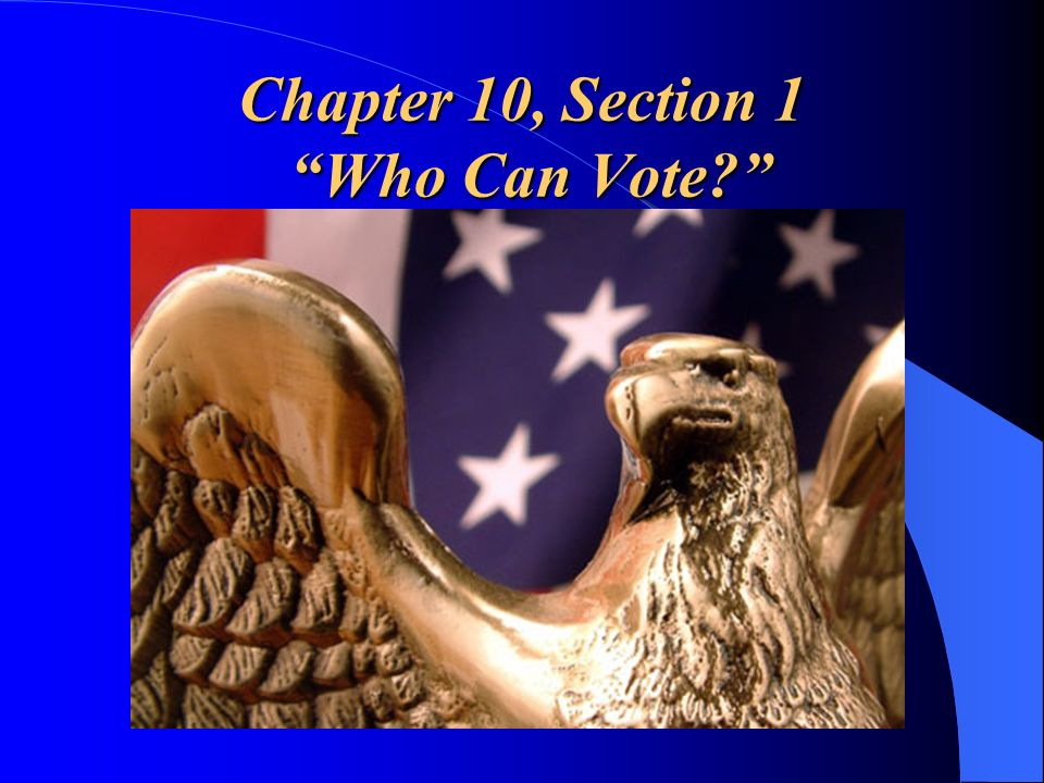 Chapter 10, Section 1 Who Can Vote