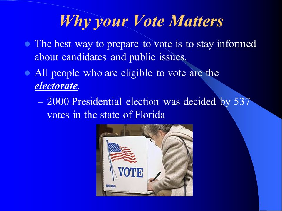 Why your Vote Matters The best way to prepare to vote is to stay informed about candidates and public issues.