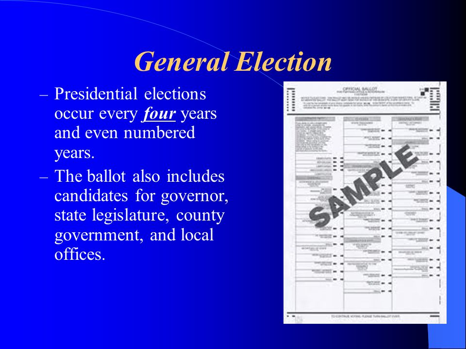General Election Presidential elections occur every four years and even numbered years.