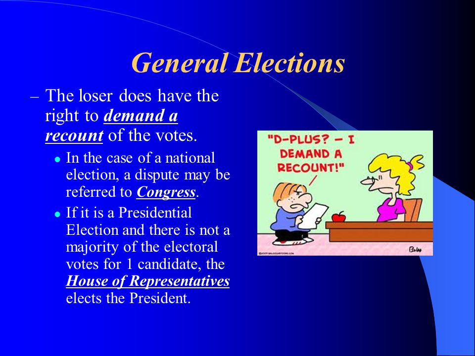General Elections The loser does have the right to demand a recount of the votes.