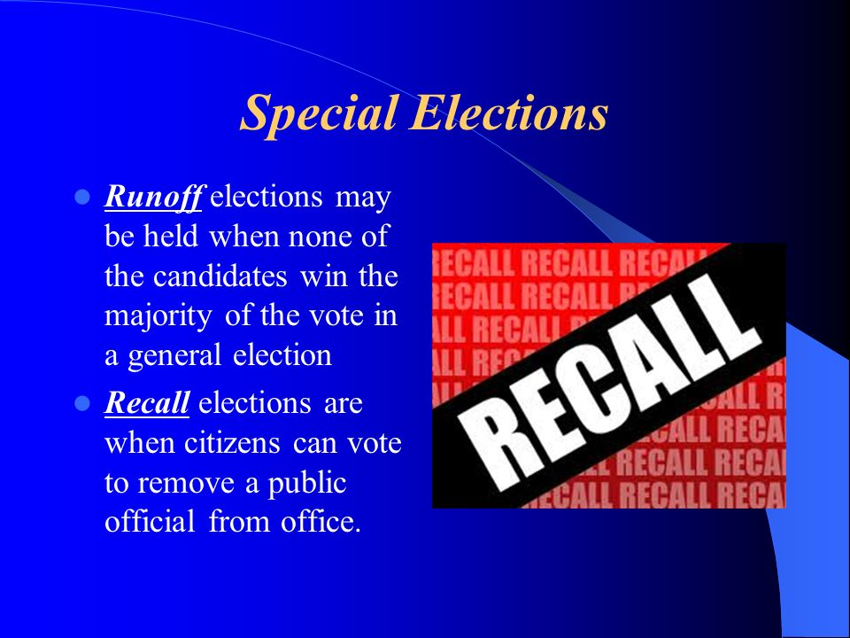 Special Elections Runoff elections may be held when none of the candidates win the majority of the vote in a general election.