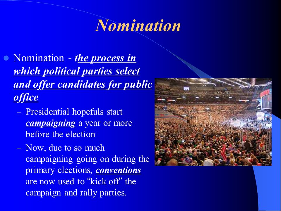 Nomination Nomination - the process in which political parties select and offer candidates for public office.