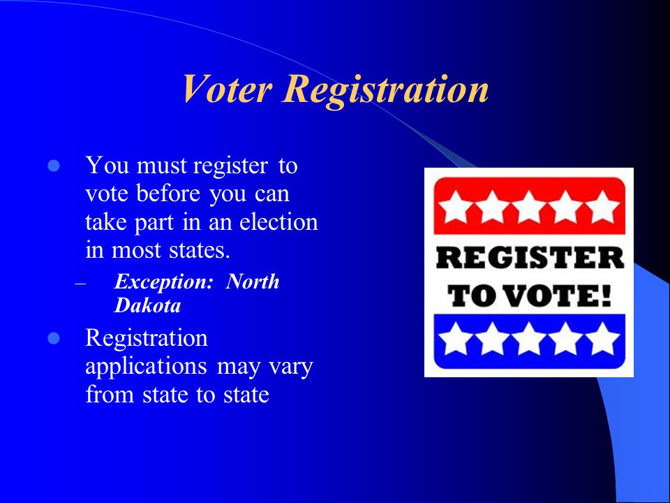 Voter Registration You must register to vote before you can take part in an election in most states.