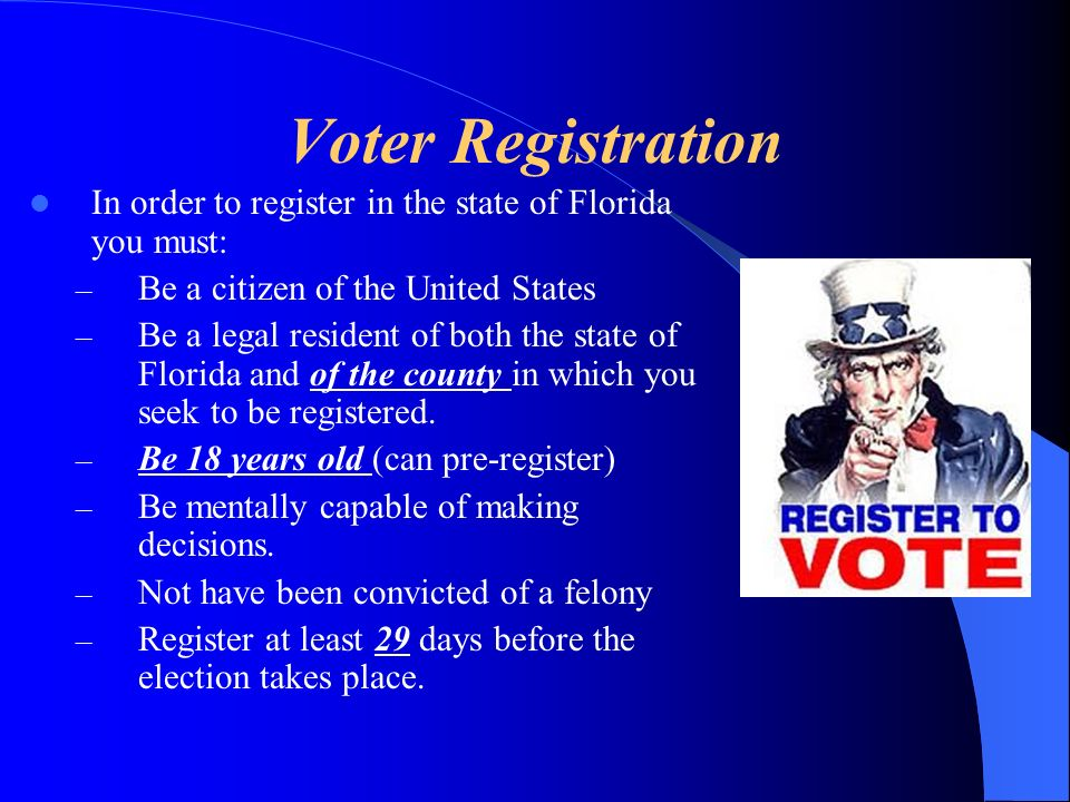 Voter Registration In order to register in the state of Florida you must: Be a citizen of the United States.