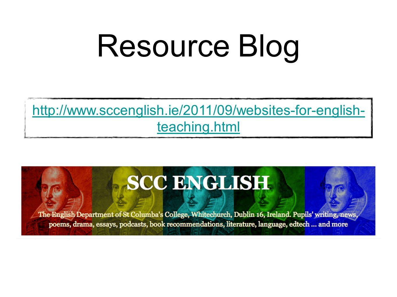 Resource Blog http://www.sccenglish.ie/2011/09/websites-for-english-teaching.html