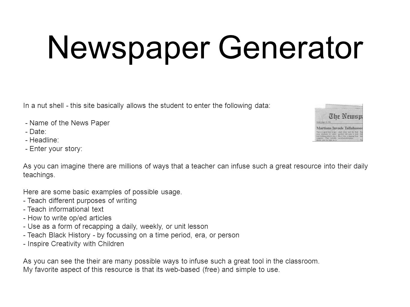 Newspaper Generator In a nut shell - this site basically allows the student to enter the following data:
