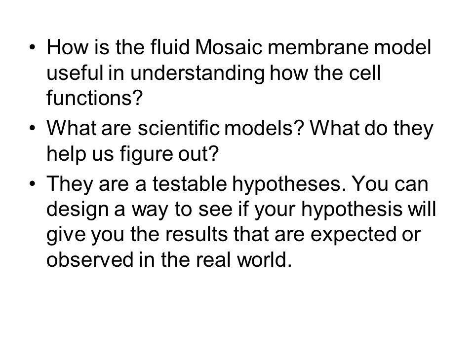 How is the fluid Mosaic membrane model useful in understanding how the cell functions