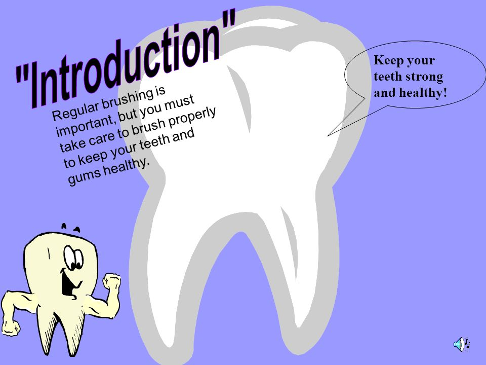 Introduction Keep your teeth strong and healthy!