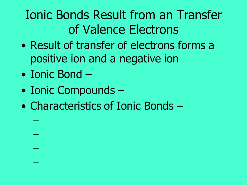 Ionic Bonds Result from an Transfer of Valence Electrons