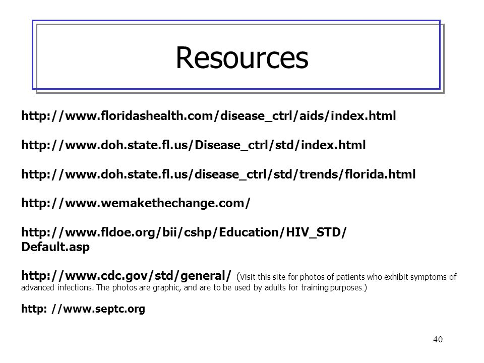 Resources http://www.floridashealth.com/disease_ctrl/aids/index.html