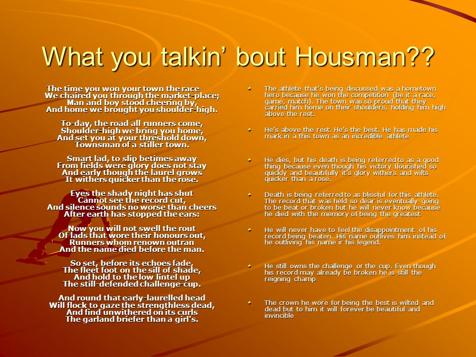 What you talkin' bout Housman