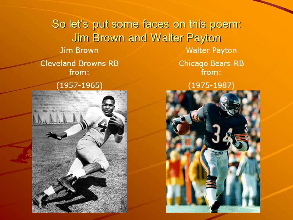 So let's put some faces on this poem: Jim Brown and Walter Payton